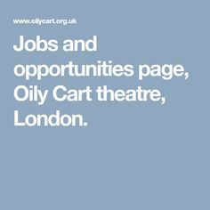 Jobs and opportunities page, Oily Cart theatre, London. University Of Kent, Theatre, Opportunity, Cart, It Cast, London, Covered Wagon, Theatres, London England