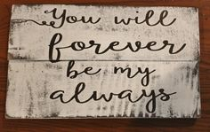 You will forever be my always rustic reclaimed pallet wood sign. Perfect for any marriage or engagement. This would be a perfect gift for wedding, anniversary, valentines day or just because. Made of (Valentins Day Signs Thoughts) Wood Pallet Signs, Wood Pallets, Wooden Signs, Primitive Wood Signs, Wooden Boards, Pallet Art, Barn Wood Crafts, Wooden Crafts, Diy Crafts