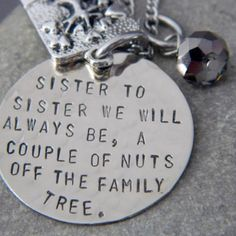 Sister To Sister We Will Always Be Handstamped sister Necklace..amy n Caryl we each need one.. i want to buy for xmas.. can i remember tho..