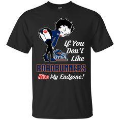 Betty Boop Utsa Roadrunners T shirts If You Don't Like Kiss My Endzone Hoodies Sweatshirts