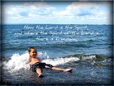 Now the Lord is the Spirit, and where the Spirit of the Lord is, there is freedom.  2 Corinthians 3:17