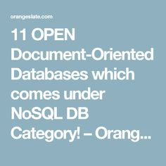 11 OPEN Document-Oriented Databases which comes under NoSQL DB Category! – Orange Slate