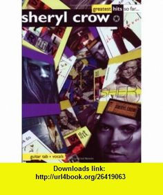 Sheryl Crow, Greatest Hits So Far Guitar Tab/Vocal (9781859098738) Sheryl Crow , ISBN-10: 1859098738  , ISBN-13: 978-1859098738 ,  , tutorials , pdf , ebook , torrent , downloads , rapidshare , filesonic , hotfile , megaupload , fileserve