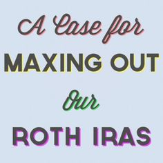 Why We're Maxing Out our Roth IRAs Each Year