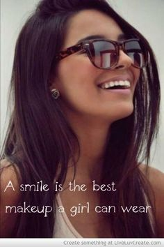 A smile is the best make up a girl can wear