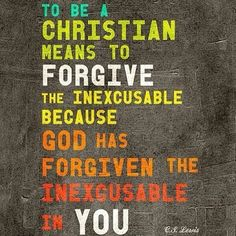 CS Lewis || Forgiven  Forgive || Quote