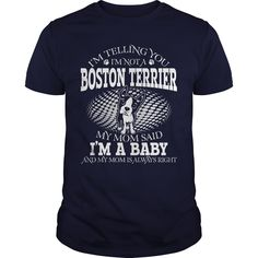 Im Not A Boston Terrier My Mom Said Im A Baby TShirt - Im Not A Boston Terrier My Mom Said Im A Baby T-Shirt. Limited Edition Design - Funny Boston Terrier T-Shirt GET YOURS NOW.  #Boston Terrier #Boston Terriershirts #iloveBoston Terrier # tshirts