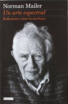 Un arte espectral: Reflexiones sobre la escritura (BackList Contemporáneos No Ficción) de Norman Mailer y otros, http://www.amazon.es/dp/8408110411/ref=cm_sw_r_pi_dp_.YTXtb1J9HSR7