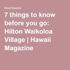 7 things to know before you go: Hilton Waikoloa Village   Hawaii Magazine