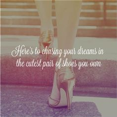 If Carrie Bradshaw could run in stilettos, you can conquer dreams in them.