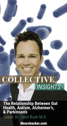 Listen in as Dr. ZACH BUSH MD discusses why the secret to treating autism, Parkinson's, and Alzheimer's may very well begin with the gut. #guthealth #holistichealth #neurohacker #collectiveinsights