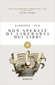Non sperate di liberarvi dei libri (Tascabili Narrativa) eBook: Umberto Eco, Jean-Claude Carrière, J. P. De Tonnac: Amazon.it: Libri