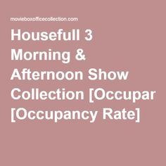 Housefull 3 Morning & Afternoon Show Collection [Occupancy Rate]