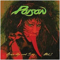 Poison Open Up and Say. For me, this is the quintessential Hair Metal album cover. Day-glow colours, a Gene Simmons inspired tongue, big hair and a ridiculously unsubtle and misogynistic album title. Glam Metal, Rock And Roll, The Rock, Poison Albums, Beatles, Rock Album Covers, 80s Songs, Karaoke Songs, Every Rose