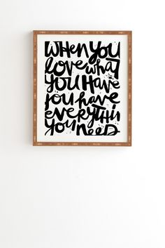 Buy Framed Wall Art with If You Love designed by Kal Barteski. One of many amazing home décor accessories items available at Deny Designs. Buy Frames, Frames On Wall, Framed Wall Art, Words Quotes, Art Quotes, Sayings, Dorm Room Art, Interior Concept, Artist Gallery