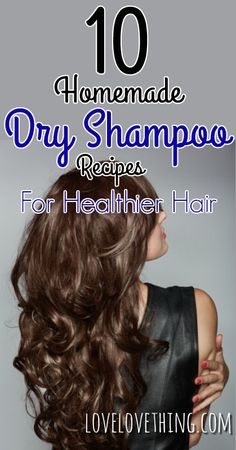 10 Easy Homemade Dry Shampoo Recipes!!