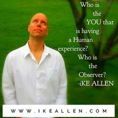 Enlightenment Wisdom from iKE ALLEN.  www.iKEALLEN.com  #ikeallen #enlightened #enlighten #enlightenment #happy #observereffect #joedispenza #byronkatie #oprah #joevitale