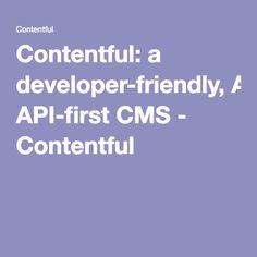 Contentful: a developer-friendly, API-first CMS - Contentful