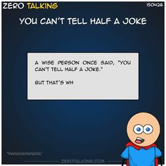 You can't tell half a joke #ZeroTalking