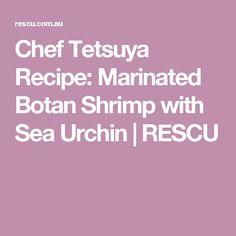Chef Tetsuya Recipe: Marinated Botan Shrimp with Sea Urchin | RESCU