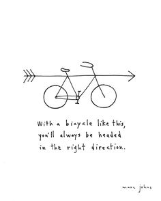 """with a bicycle like this you'll always be headed in the right direction"""