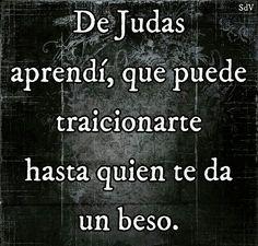 De Judas aprendí que puede traicionarte hasta quien te da un beso.