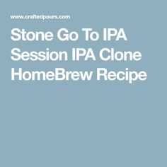 Stone Go To IPA Session IPA Clone HomeBrew Recipe