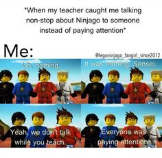 Funny. But i don't have any friends to talk about it with, well I have two friend that are boys but we don't talk about Ninjago much.