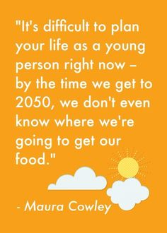 This Maura Cowley (Executive Directory of Energy  Action Coalition) quotation is from: http://www.rollingstone.com/politics/news/the-case-for-fossil-fuel-divestment-20130222 For information about how too rapid climate change could potentially decimate our food supply within decades, check out this NYT blog post: http://green.blogs.nytimes.com/2013/02/26/feeding-ourselves-on-a-warming-planet/ about this working paper: http://ase.tufts.edu/gdae/Pubs/wp/13-01AckermanClimateImpacts.pdf