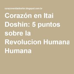 Corazón en Itai Doshin: 5 puntos sobre la Revolucion Humana