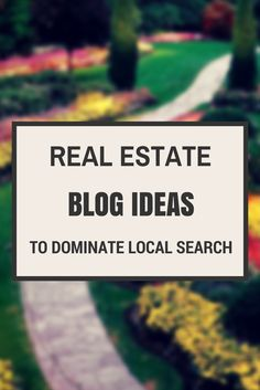 Real Estate Blog Ideas To Dominate Your Local Area