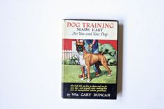 Vintage 1940s Dog Training Book - Dog Training Made Easy For You & Your Dog by William Cary Duncan  - Vintage Dog, Boxer, For Animal Lovers by msjeannieology on Etsy