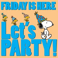 Friday Is Here Let's Party! - Woodstock & Snoopy #ThePeanuts #Snoopy