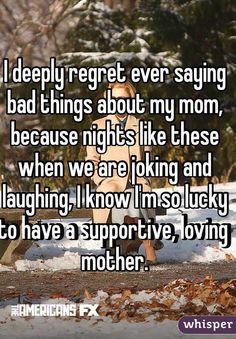 I deeply regret ever saying bad things about my mom, because nights like these when we are joking and laughing, I know I'm so lucky to have a supportive, loving mother.