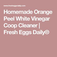 Homemade Orange Peel White Vinegar Coop Cleaner | Fresh Eggs Daily®