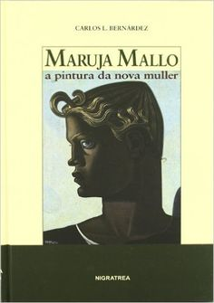 Maruja Mallo : a pintura da nova muller / Carlos L. Bernárdez Vigo : Edicións NigraTrea, D.L. 2010