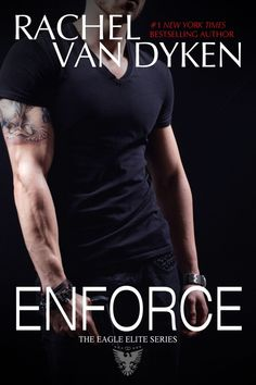 The cover of Enforce (The Eagle Elite Series) by Rachel Van Dyken!!