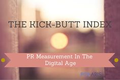 How to Measure PR in the Digital Age: The Kick-Butt Index