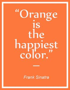 Orange is the happiest color. I knew this was my favorite color for a reason. and that I loved frank sinatra Orange Is The New Black, Make Me Happy, Are You Happy, My Favorite Color, My Favorite Things, Jaune Orange, Orange Aesthetic, Orange You Glad, Orange Crush