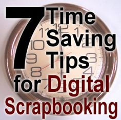 7 Time Saving Tips For Digital Scrapbooking. Most of them apply to any graphic program although some are #PSP specific #digitalscrapbooking #timesaver