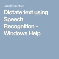 Dictate text using Speech Recognition - Windows Help