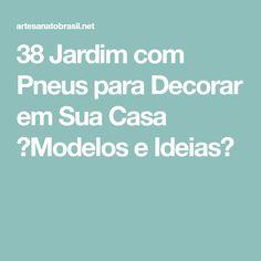 38 Jardim com Pneus para Decorar em Sua Casa 【Modelos e Ideias】