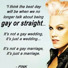 That's right, #p!nk #isupportgayrights