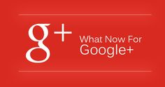 What Now For Google+ - Digital Marketing Desk