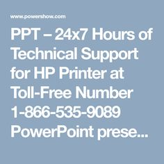 PPT – 24x7 Hours of Technical Support for HP Printer at Toll-Free Number 1-866-535-9089 PowerPoint presentation | free to download  - id: 8ab3f5-MWRjY