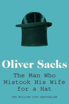 The Man Who Mistook His Wife for a Hat by Oliver Sacks, http://www.amazon.co.uk/