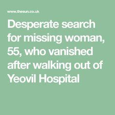 Desperate search for missing woman, who vanished after walking out of Yeovil Hospital 55 Year Old Woman, Can You Help, Walk Out, Pimples, Old Women, It Hurts, Walking, Search, Research