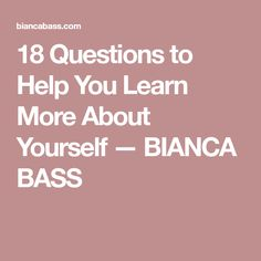 18 Questions to Help You Learn More About Yourself — BIANCA BASS