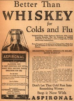 It probably didn't taste as good, though.     Aspironal Laboratorie's Aspironal – Better Than Whiskey for Colds and Flu (1928)