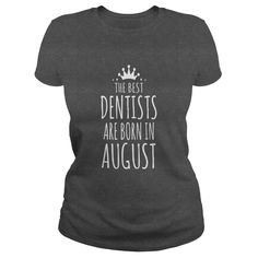 the best dentists are born in august #gift #ideas #Popular #Everything #Videos #Shop #Animals #pets #Architecture #Art #Cars #motorcycles #Celebrities #DIY #crafts #Design #Education #Entertainment #Food #drink #Gardening #Geek #Hair #beauty #Health #fitness #History #Holidays #events #Home decor #Humor #Illustrations #posters #Kids #parenting #Men #Outdoors #Photography #Products #Quotes #Science #nature #Sports #Tattoos #Technology #Travel #Weddings #Women